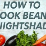 How to cook beans and nightshades (and shield yourself from lectins, too)